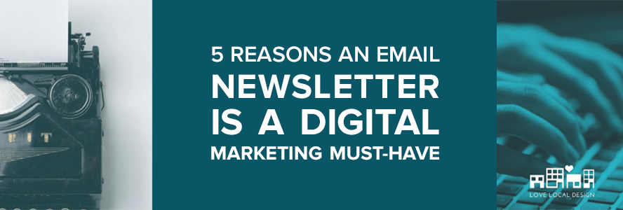 5 Reasons an Email Newsletter is a Digital Marketing Must-Have