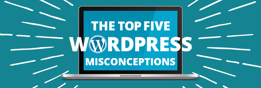 Top 5 Wordpress misconceptions